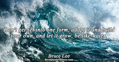 Don't get set into one form, adapt it and build your own, and let it grow,