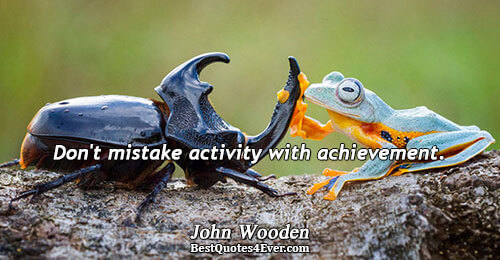 Don't mistake activity with achievement.. John Wooden Quotes About Action