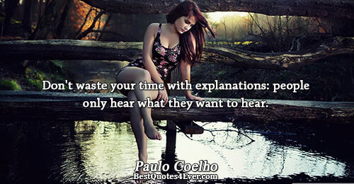 Don't waste your time with explanations: people only hear what they want to hear.. Paulo Coelho