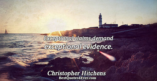 [E]xceptional claims demand exceptional evidence.. Christopher Hitchens Famous God Quotes
