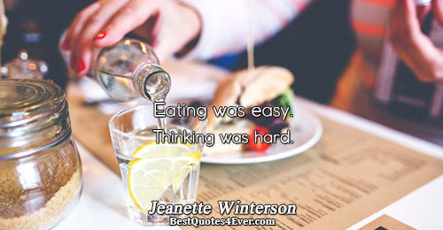 Eating was easy. Thinking was hard.. Jeanette Winterson Humour Quotes