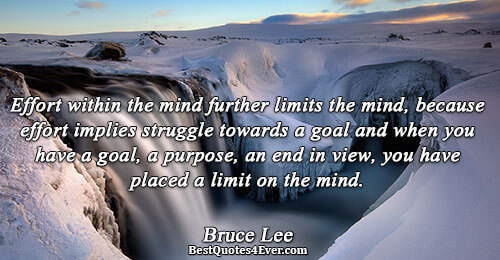 Effort within the mind further limits the mind, because effort implies struggle towards a goal and
