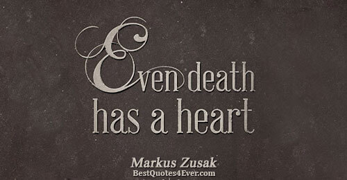 Even death has a heart.. Markus Zusak Best Life Quotes