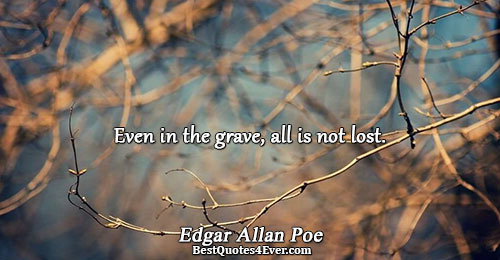 Even in the grave, all is not lost.. Edgar Allan Poe Best Death Quotes