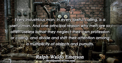 Every industrious man, in every lawful calling, is a useful man. And one principal reason why