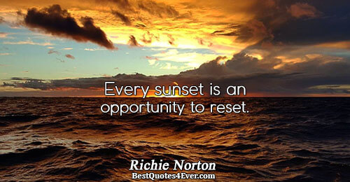 Every sunset is an opportunity to reset.. Richie Norton Happiness Quotes