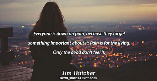 Everyone is down on pain, because they forget something important about it: Pain is for the