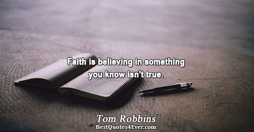 Faith is believing in something you know isn't true.. Tom Robbins Quotes About Truth