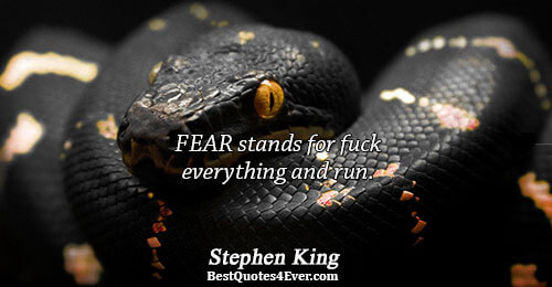 FEAR stands for fuck everything and run.. Stephen King Quotes About Humor