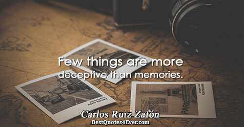 Few things are more deceptive than memories.. Carlos Ruiz Zafón Best Truth Quotes