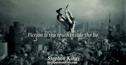 Fiction is the truth inside the lie.. Stephen King Best Writing Quotes