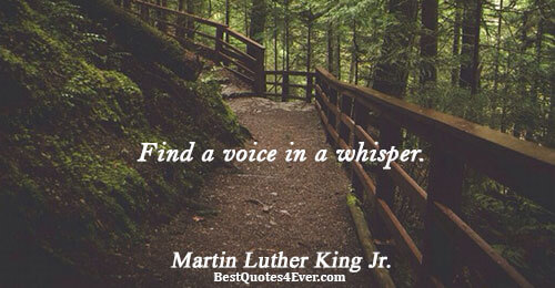 Find a voice in a whisper.. Martin Luther King Jr. Life Sayings