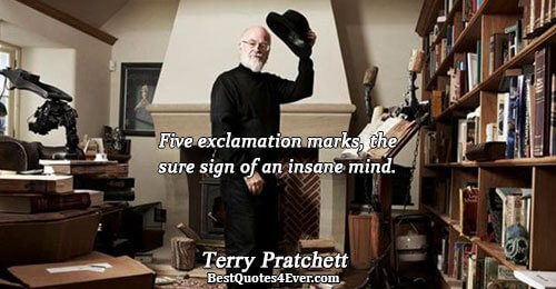 Five exclamation marks, the sure sign of an insane mind.. Terry Pratchett Humor Sayings