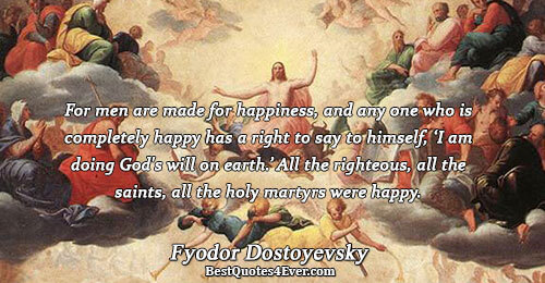 For men are made for happiness, and any one who is completely happy has a right