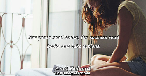 For peace read books, for success read books and take actions.. Amit Kalantri Quotes About Inspirational