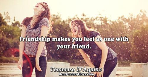 Friendship makes you feel as one with your friend.. Tommaso D'Aquino Truth Quotes