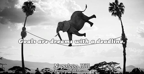 Goals are dreams with a deadline.. Napoleon Hill Writing Messages