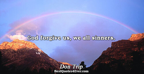 God forgive us, we all sinners.. Don Trip Famous God Quotes