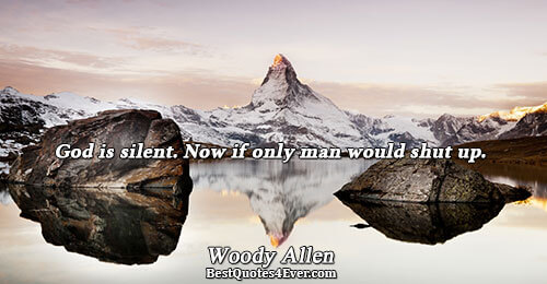 God is silent. Now if only man would shut up.. Woody Allen Quotes About Humor