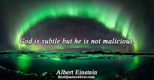 God is subtle but he is not malicious.. Albert Einstein Best Inspirational Quotes