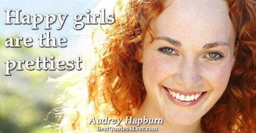 Happy girls are the prettiest. Audrey Hepburn Happiness Quotes