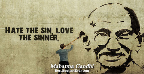 Hate the sin, love the sinner.. Mahatma Gandhi Quotes About Love