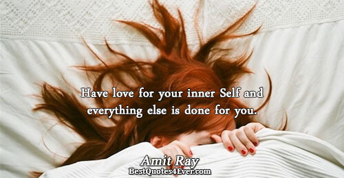 Have love for your inner Self and everything else is done for you.. Amit Ray Quotes
