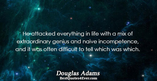 He attacked everything in life with a mix of extraordinary genius and naive incompetence, and it