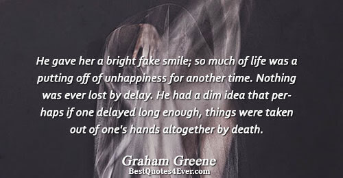 He gave her a bright fake smile; so much of life was a putting off of