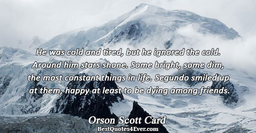 He was cold and tired, but he ignored the cold. Around him stars shone. Some bright,