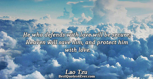 He who defends with love will be secure; Heaven will save him, and protect him with