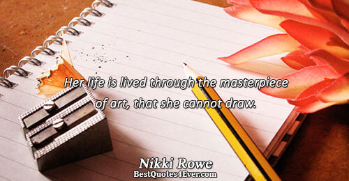 Her life is lived through the masterpiece of art, that she cannot draw.. Nikki Rowe Best