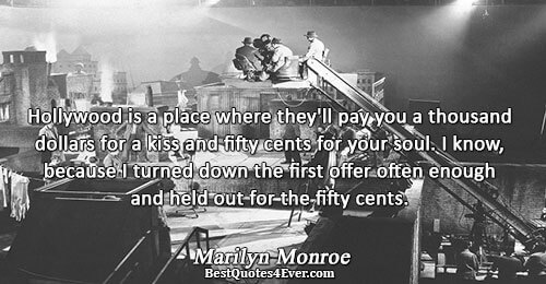 Hollywood is a place where they'll pay you a thousand dollars for a kiss and fifty