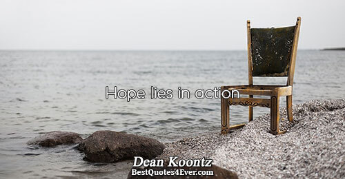 Hope lies in action. Dean Koontz Hope Quotes