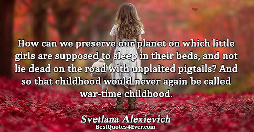 How can we preserve our planet on which little girls are supposed to sleep in their