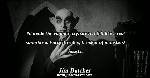 I'd made the vampire cry. Great. I felt like a real superhero. Harry Dresden, breaker of