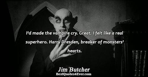 I'd made the vampire cry. Great. I felt like a real superhero. Harry Dresden, breaker of
