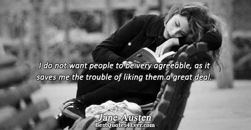 I do not want people to be very agreeable, as it saves me the trouble of