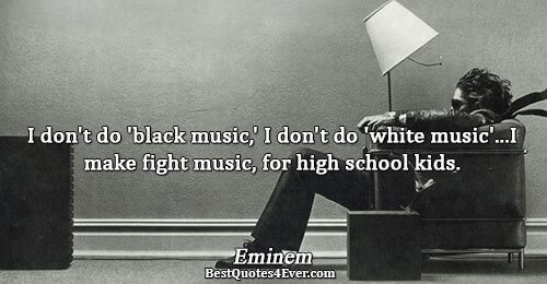I don't do 'black music,' I don't do 'white music'...I make fight music, for high school