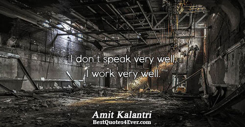 I don't speak very well, I work very well.. Amit Kalantri Quotes About Inspirational