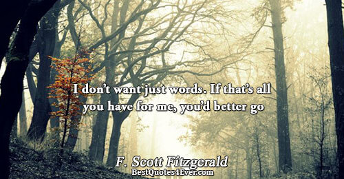 I don't want just words. If that's all you have for me, you'd better go. F.