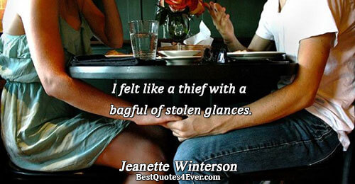 I felt like a thief with a bagful of stolen glances.. Jeanette Winterson Romance Messages