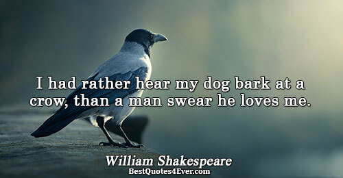 I had rather hear my dog bark at a crow, than a man swear he loves