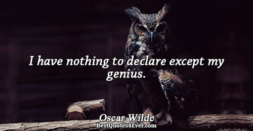 I have nothing to declare except my genius.. Oscar Wilde Best Humor Quotes