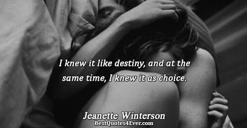 I knew it like destiny, and at the same time, I knew it as choice.. Jeanette