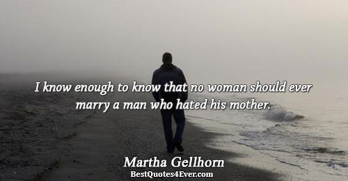 I know enough to know that no woman should ever marry a man who hated his