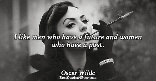 I like men who have a future and women who have a past.. Oscar Wilde Famous