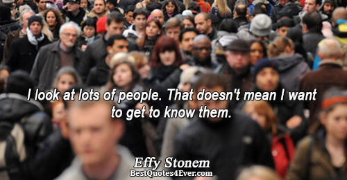 I look at lots of people. That doesn't mean I want to get to know them..
