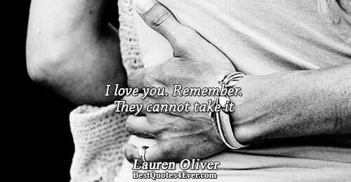 I love you. Remember. They cannot take it. Lauren Oliver Love Quotes