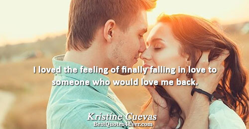 I loved the feeling of finally falling in love to someone who would love me back..
